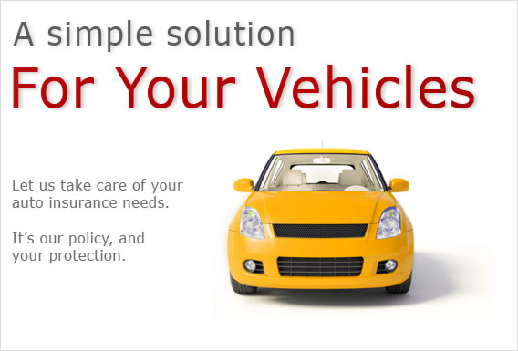 A simple solution for your vehicles. Let us take care of your auto insurance needs.