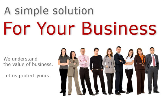 A simple solution for your business. We understand the value of business.  Let us protect yours.